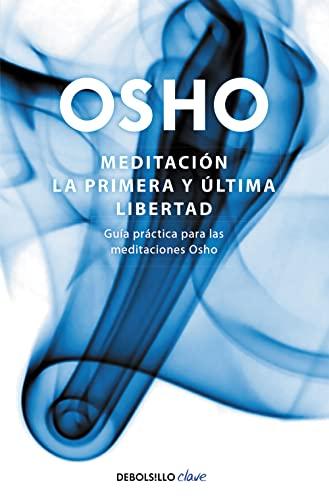 9788499081496: Meditación. La primera y última libertad: Guía práctica para las meditaciones Osho (CLAVE)