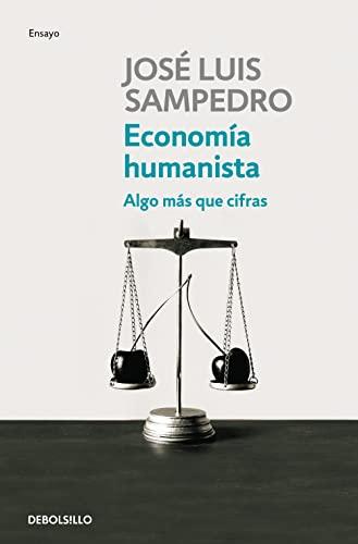 9788499081786: Economía humanista: Algo más que cifras (ENSAYO-ECONOMÍA)