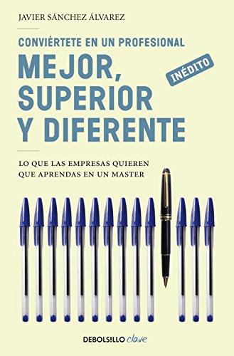 Conviertete en un profesional mejor, superior y: Alvarez, Javier Sanchez