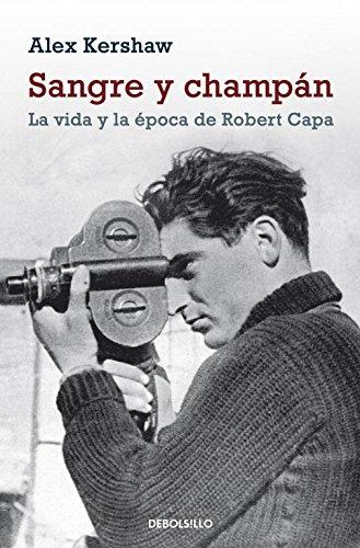 9788499086392: Sangre y champán: La vida y la época de Robert Capa (ENSAYO-BIOGRAFÍA)
