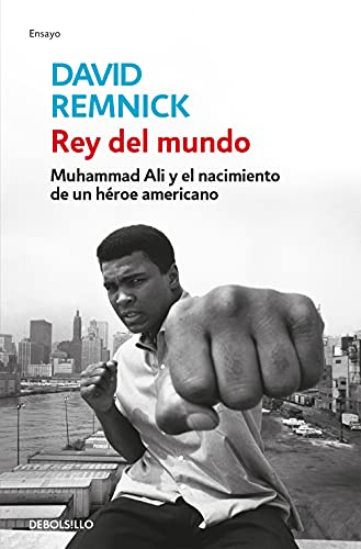 9788499086606: Rey del mundo: Muhammad Ali y el nacimiento de un héroe americano (ENSAYO-BIOGRAFÍA)