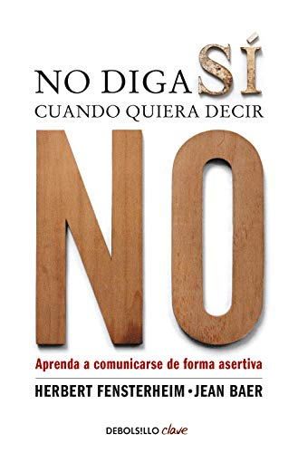 9788499086613: No diga sí cuando quiera decir no: Aprenda a comunicarse de forma asertiva (Clave)