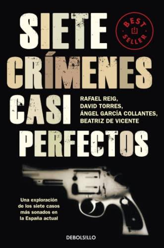 9788499087856: Siete crímenes casi perfectos: Una exploración de los siete casos más sonados en la España actual (BEST SELLER)