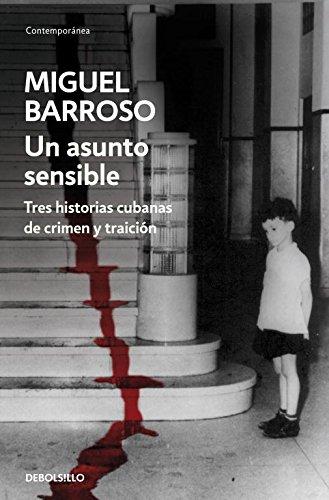 9788499088792: Un asunto sensible: TRES HISTORIAS CUBANAS DE CRIMEN Y TRAICIÓN (CONTEMPORANEA)