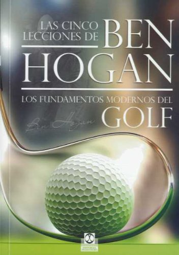 Cinco lecciones de BEN HOGAN, Las. Los fundamentos modernos del GOLF (Spanish Edition) (8499100074) by Ben. Hogan