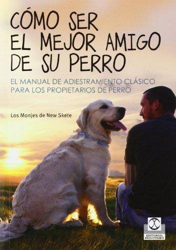 Como ser el mejor amigo de su perro (Spanish Edition): Los monjes de New Skette