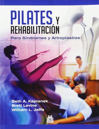 Pilates y rehabilitación. Para síndromes y artroplastias (Spanish Edition): Beth A. ...
