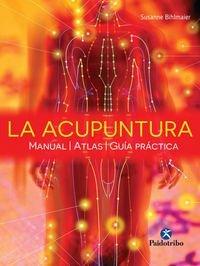 LA ACUPUNTURA: manual. Atlas. Guia practica: Bihlmaier, Susanne