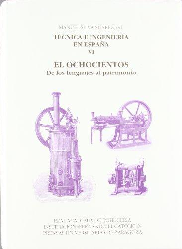 9788499111513: Técnica e ingeniería en España VI. El Ochocientos. De los lenguajes al patrimonio