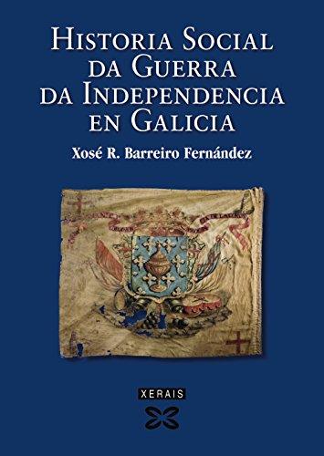 9788499140315: Historia social da Guerra da Independencia en Galicia (Obras De Referencia - Xerais Universitaria - Historia E Xeografía)