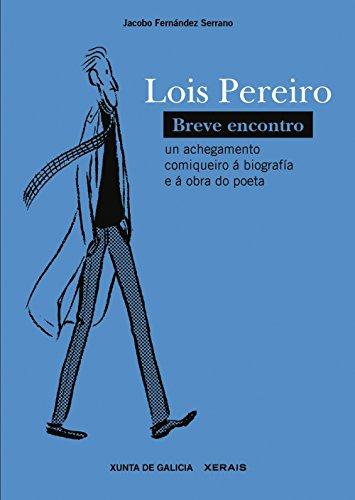 9788499142517: Lois Pereiro. Breve encontro: Un achegamento comiqueiro á biografía e á obra do poeta (Edición Literaria - Alternativas - Novela Gráfica)