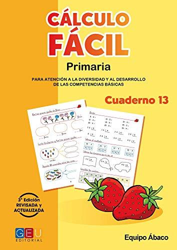 9788499154985: Cálculo fácil 13 / Editorial GEU / 4º Primaria / Mejora la capacidad de cálculo / Recomendado como apoyo / Con actividades sencillas