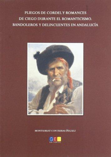 9788499155289: Pliegos de cordel y romances de ciego durante el Romanticismo : bandoleros y delincuentes en Andalucía