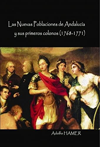 9788499161877: Las Nuevas Poblaciones de Andalucía y sus primeros colonos (1768-1771)