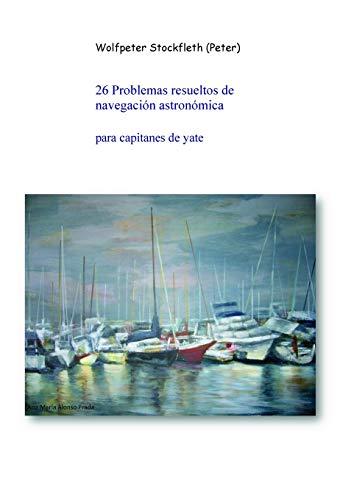 9788499168265: 26 Problemas resueltos de navegación astronómica para capitanes de yate