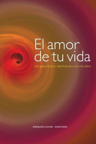 9788499169491: El amor de tu vida: Una guía práctica y espiritual para una vida plena (Spanish Edition)