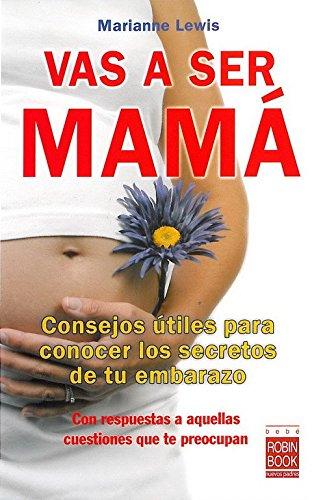 9788499170053: Vas a ser mamá: Consejos útiles para conocer los secretos de tu embarazo (Bebe/nuevos Padres)