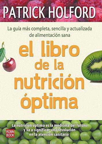 9788499170442: Libro de la nutrición óptima, el: La guía más completa, sencilla y actualizada de alimentación sana (Salud Natural/vida Positiva)