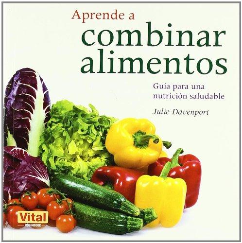 9788499170671: Aprende a combinar alimentos: Guía para una nutrición saludable (Spanish Edition)
