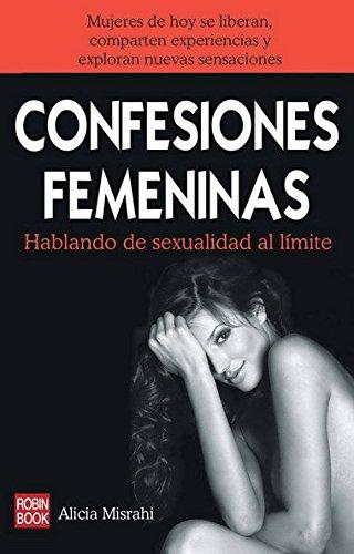 9788499170725: Confesiones femeninas: Mujeres de hoy se liberan, comparten experiencias y exploran nuevas sensaciones (Spanish Edition)