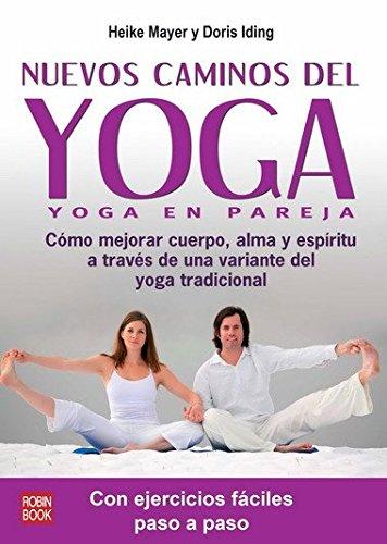 9788499170787: NUEVOS CAMINOS DEL YOGA. Cómo mejorar cuerpo, alma y espíritu a través de una variante del yoga tradicional con ejercicios fáciles paso a paso