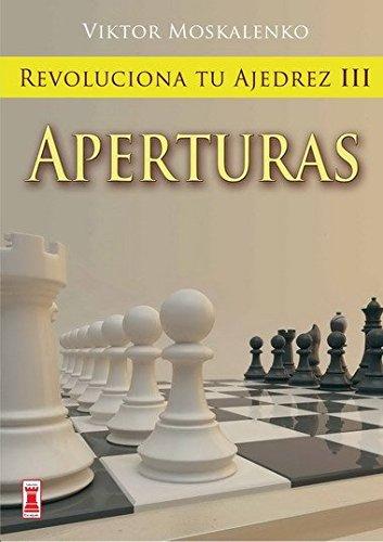 9788499170848: REVOLUCIONA TU AJEDREZ III APERTURAS. Aprende un nuevo sistema para ser mejor jugador