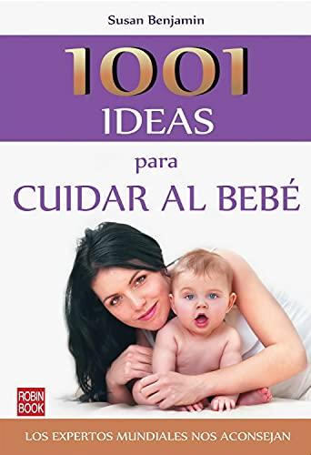 9788499170947: 1001 ideas para cuidar al bebé: Los expertos mundiales nos aconsejan (Bebe/nuevos Padres)