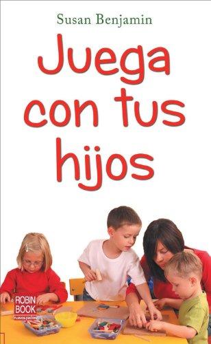 9788499171104: Juega con tus hijos: Ayude a su hijo a descubrir el mundo que le rodea mediante el juego (Bebe/nuevos Padres)
