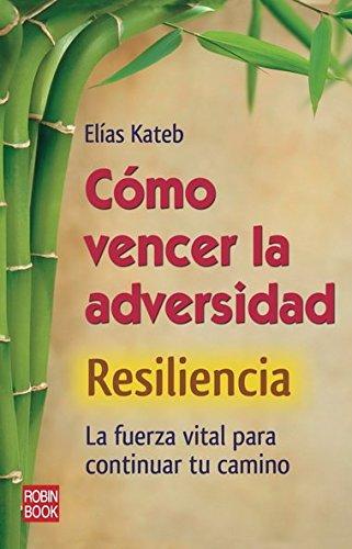 9788499171319: Cómo vencer la adversidad: Resiliencia: La fuerza vital para continuar tu camino (Spanish Edition)