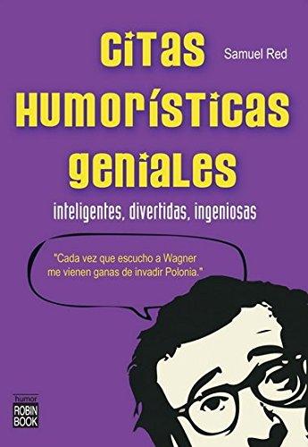 9788499171326: CITAS HUMORÍSTICAS GENIALES. Inteligentes, divertidas, ingeniosas