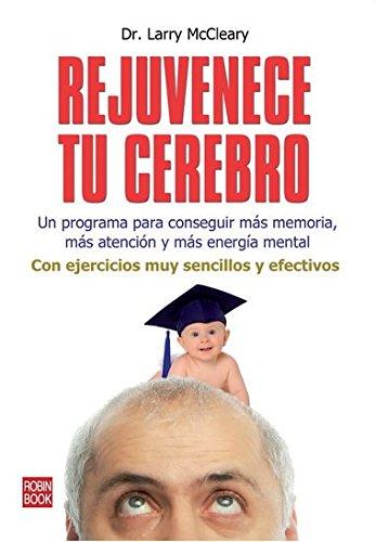 9788499171456: REJUVENECE TU CEREBRO. Un programa para conseguir más memoria, más atención y más energía mental