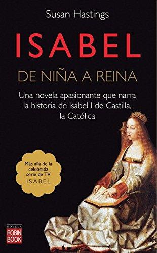 9788499172972: ISABEL DE NIÑA A REINA: Una novela extraordinaria que va más allá de la famosa serie de TVE Isabel (Novela Historica)