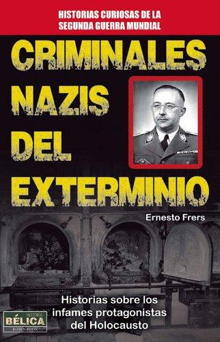 9788499173122: Criminales Nazis Del Exterminio. Historias Sobre Los Infames Protagonistas Del Holocausto (Belica)