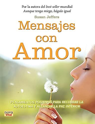 9788499173153: Mensajes con amor: Pensamientos positivos para recobrar la autoestima y alcanzar la paz interior (Nova vital) (Spanish Edition)