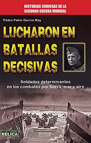 Lucharon En Batallas Decisivas (Historia Belica): May, Pedro Pablo Garc