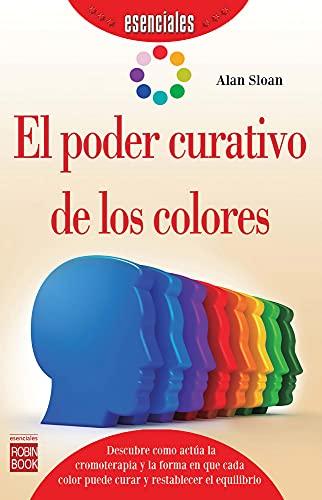 El Poder Curativo de Los Colores (Esenciales): Sloan, Alan