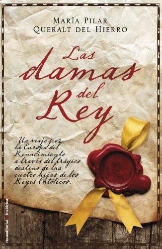 Las damas del rey (Historica / Roca Editorial) (Spanish Edition): Maria Pilar Queralt del ...