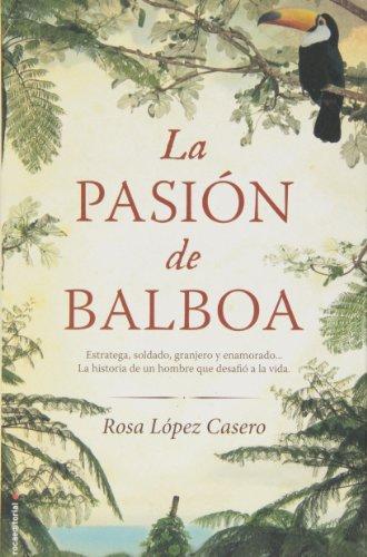 La pasion de Balboa (Spanish Edition): Rosa Lopez Casero