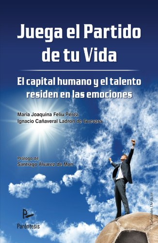 9788499192260: Juega el partido de tu vida : el capital humano y el talento reside en las emociones
