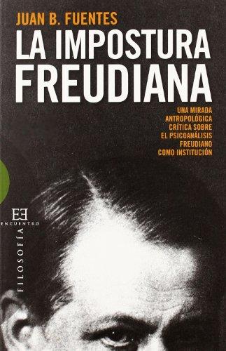 9788499200002: La impostura freudiana: Una mirada antropológica crítica sobre el psicoanálisis freudiano como instituci (Ensayo)