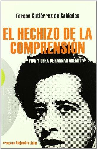 9788499200026: El hechizo de la comprensión: Vida y obra de Hannah Arendt (Ensayo)