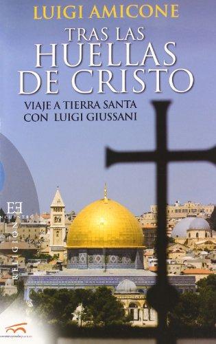 Tras las huellas de Cristo/ In the: Luigi Amicone