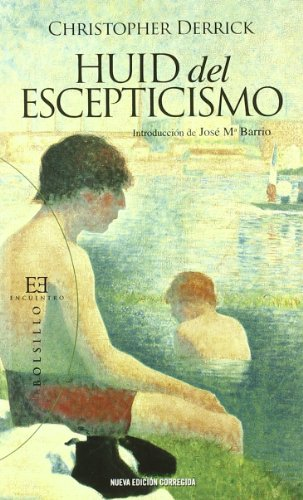 9788499200811: Huid del escepticismo / Escape from Scepticism: Una educación liberal como si la verdad contara para algo / Liberal Education as if Truth Mattered (Spanish Edition)