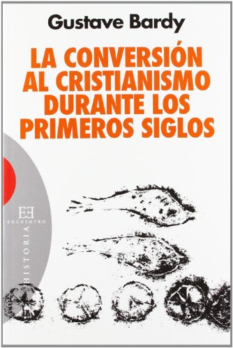 La conversion al cristianismo durante los primeros siglos / The conversion to Christianity in the early centuries (Spanish Edition) (849920158X) by Bardy, Gustave