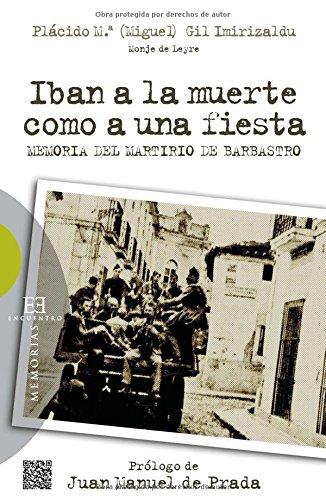 9788499201597: Iban a la muerte como a una fiesta: Memoria del Martirio de Barbastro (Ensayo)