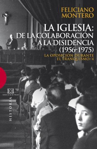 9788499205366: La Iglesia: de la colaboración a la disidencia (1956-1975): La oposición durante el franquismo / 4 (Ensayo)