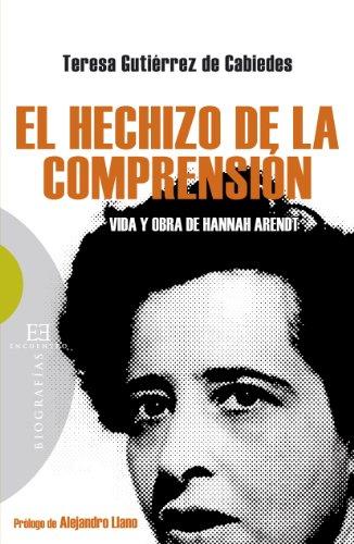 9788499205427: El hechizo de la comprensión: Vida y obra de Hannah Arendt (Ensayo)