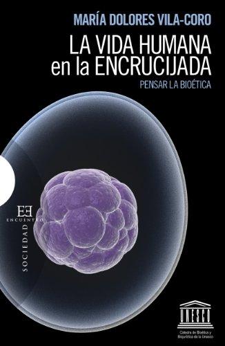 9788499205502: La vida humana en la encrucijada: Pensar la bioética (Ensayo) (Spanish Edition)