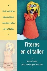 9788499211268: Títeres en el taller : el día a día de un taller de títeres con niños y niñas de 4 a 12 años