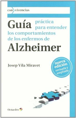 9788499211787: Guía práctica para entender los comportamientos de los enfermos de Alzheimer (Con vivencias)